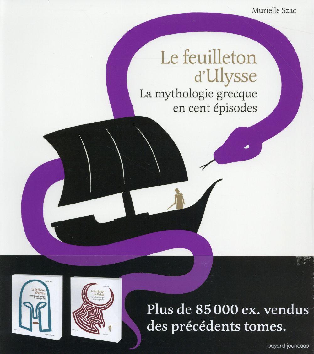 Le Feuilleton D Ulysse La Mythologie Grecque En Cent Episodes Murielle Szac Sebastien Thibault Bayard Jeunesse Grand Format Sauramps