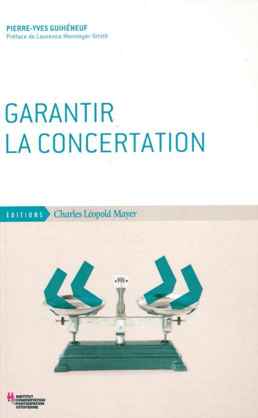 Garantir la concertation ; Garants et systèmes de garantie dans les concertations publiques