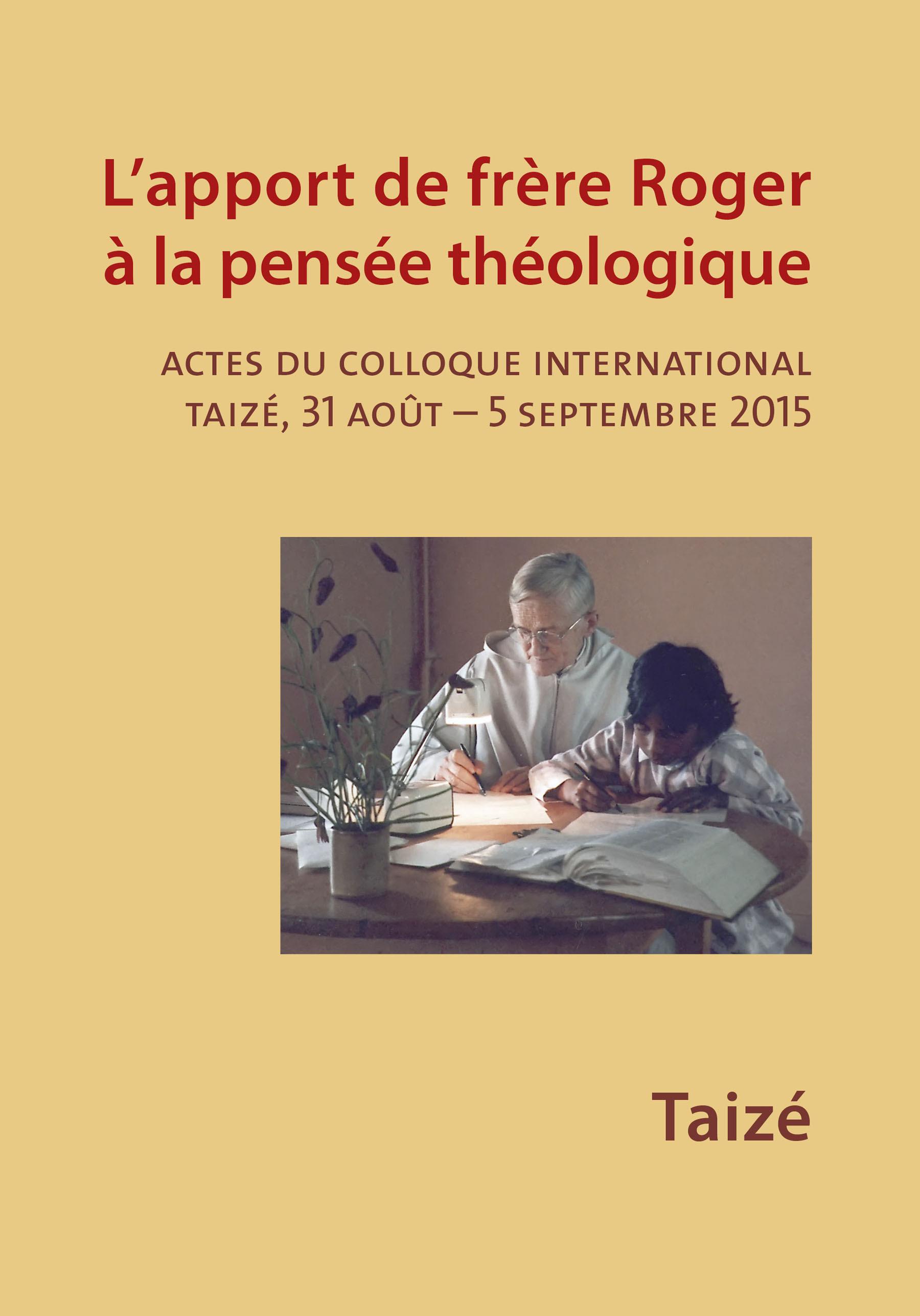 Apport de frère Roger à la pensée théologique ; actes du colloque international
