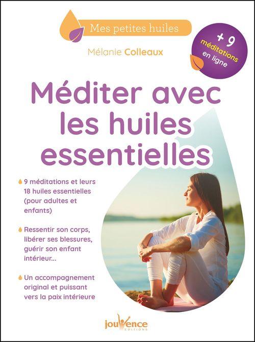 Méditer avec les huiles essentielles  - Mélanie Colleaux