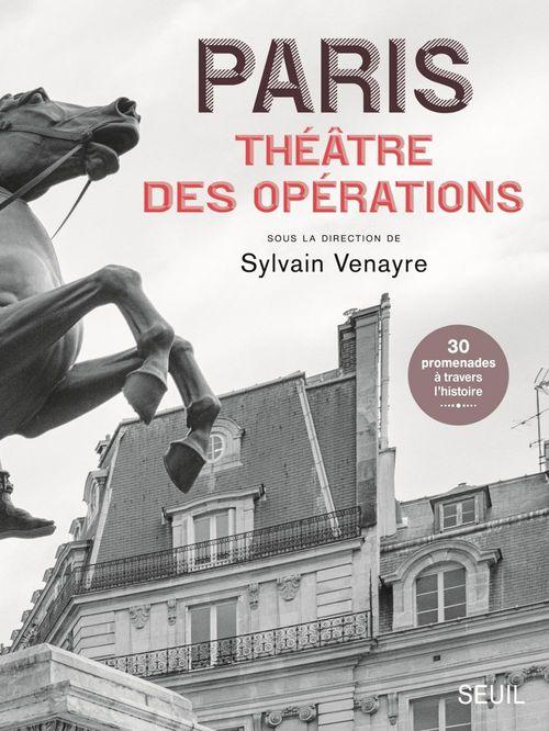 Paris, théâtre des opérations ; 30 promenades à travers l'histoire