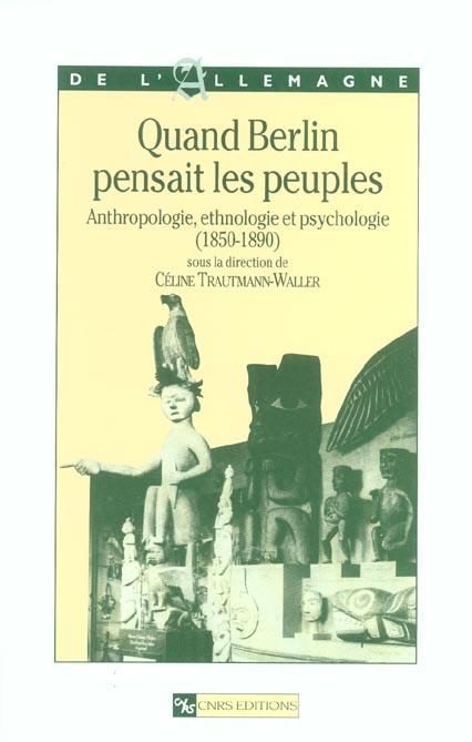 Quand Berlin pensait les peuples ; anthropologie, éthnologie et psychologie, 1850-1890