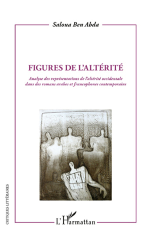 Figures de l'altérité ; analyse des représentations de l'altérité occidentale dans des romans arabes et francophones contemporains