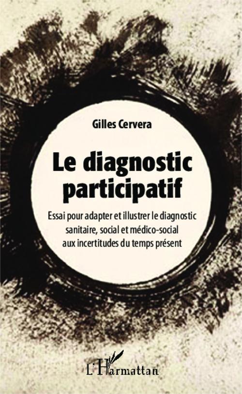 Diagnostic participatif ; essai pour adapter et illustrer le diagnostic sanitaire social et médico social aux incertitudes du temps présent