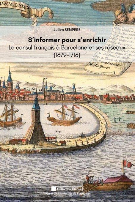 S'informer pour s'enrichir. le consul de france a barcelone et ses reseaux (1679 - guerre et commerc