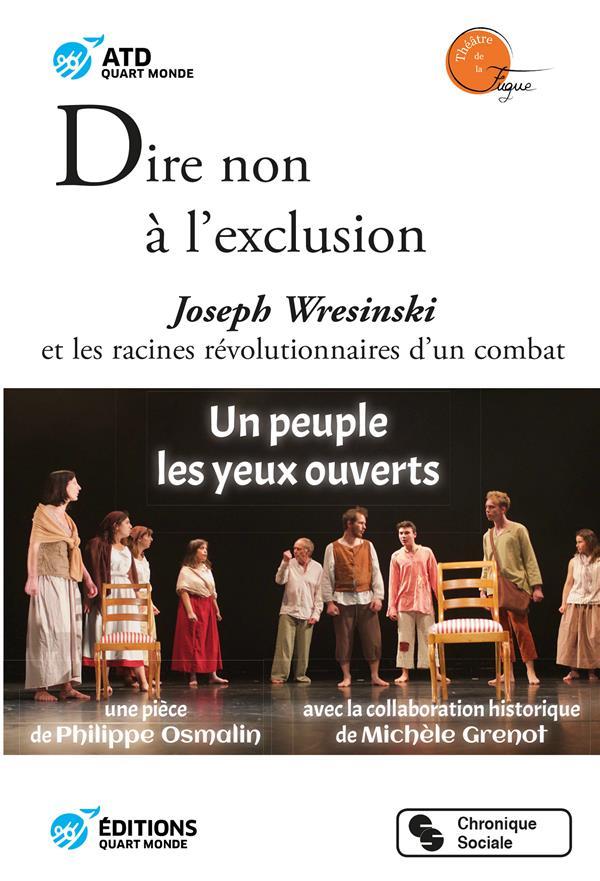 Dire non à l'exclusion ; Joseph Wresinski et les racines révolutionnaires d'un combat