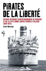 Couverture de Pirates de la liberté ; histoire détonante d'un détournement de paquebot et de la lutte armée contre franco et salazar (1960-1964)
