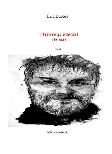 DUBOIS, ERIC - L'HOMME QUI ENTENDAIT DES VOIX