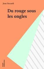 Vente EBooks : Du rouge sous les ongles  - Jean Siccardi
