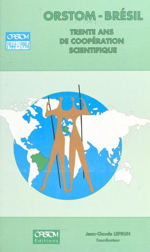 ORSTOM-Brésil : trente ans de coopération scientifique