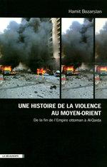 Vente EBooks : Une histoire de la violence au Moyen-Orient ; de la fin de l'Empire ottoman à Al Quaida  - Hamit BOZARSLAN
