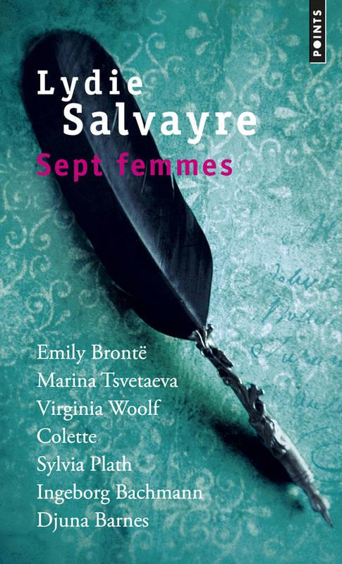 SEPT FEMMES  -  EMILY BRONTE, MARINA TSVETAEVA, VIRGINIA WOOLF, COLETTE, SYLVIA PATH, INGEBORG BACHMAN, DJUNA BARNES
