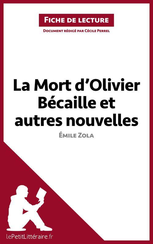 La mort d'Olivier Bécaille et autres nouvelles, de Émile Zola ; analyse complète de l'oeuvre et résumé