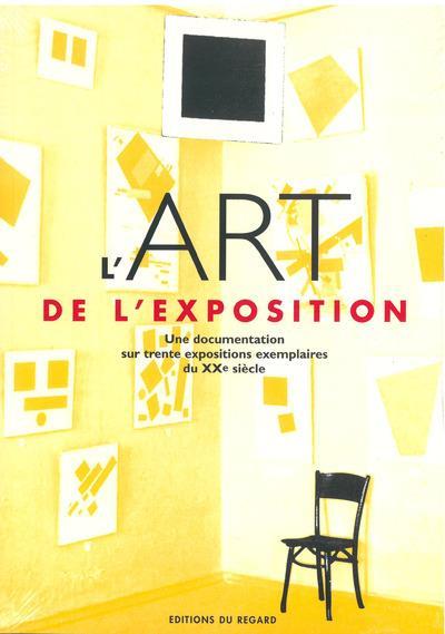 L'art de l'exposition ; une documentation sur trente expositions exemplaires du XXe siècle