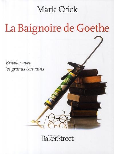 La baignoire de Goethe ; bricoler avec les grands écrivains