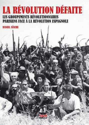 La révolution défaite ; les groupements révolutionnaires parisiens face à la révolution espagnole