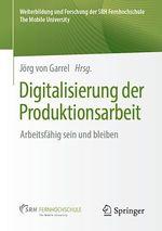 Digitalisierung der Produktionsarbeit  - Jorg Von Garrel