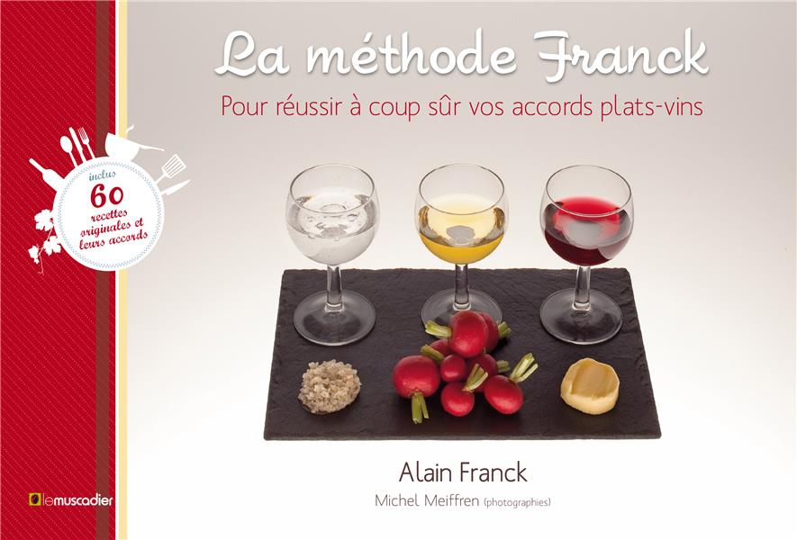 La methode Franck ; pour trouver à coup sûr le bon accord plats-vins