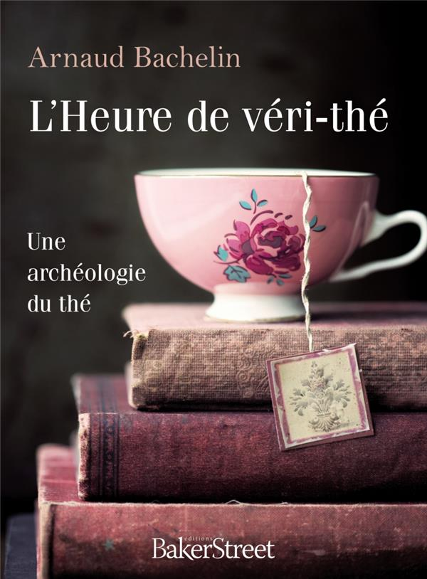 L'heure de véri-thé ; une archéologie du thé
