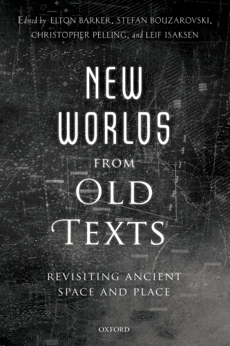 New Worlds from Old Texts: Revisiting Ancient Space and Place