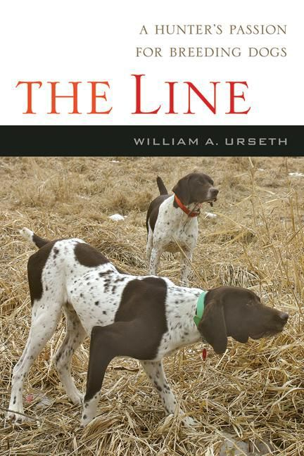 The line ; a hunter's passion for breeding dogs