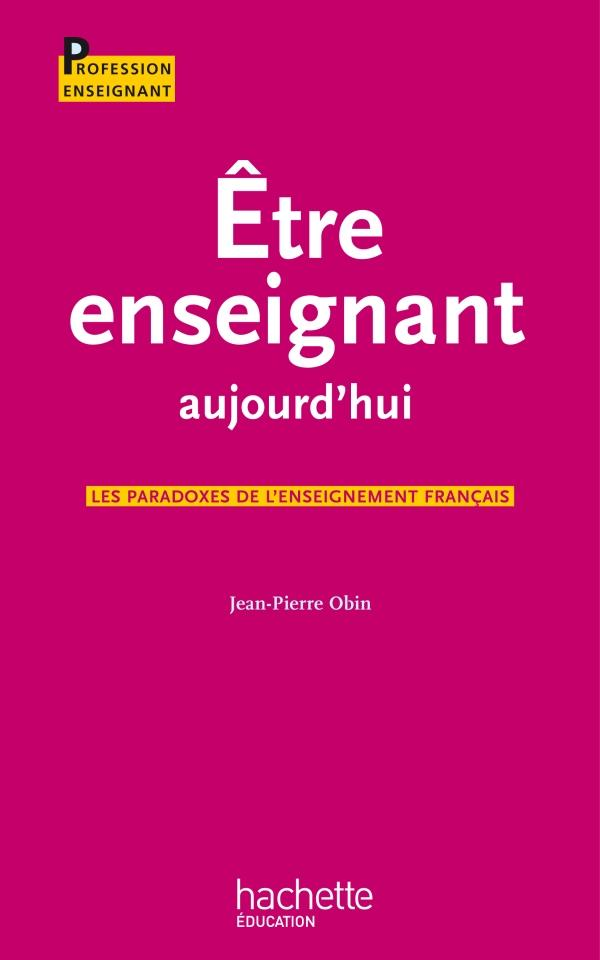 être enseignant aujourd'hui ; les paradoxes de l'enseignement français