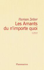 Les Amants du n´importe quoi  - Florian Zeller