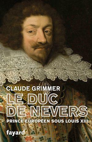 le duc de Nevers : prince européen sous Louis XIII