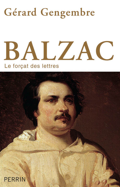 Balzac ; le forcat des lettres