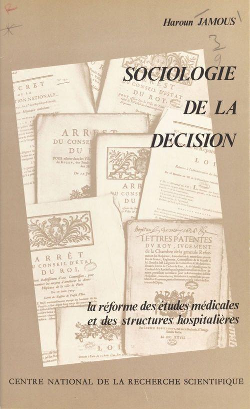 Sociologie de la décision : la réforme des études médicales et des structures hospitalières