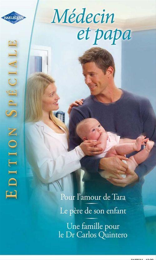 Pour l'amour de Tara - Le père de son enfant - Une famille pour le Dr Carlos Quintero