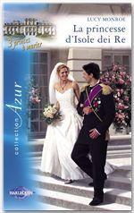 Vente Livre Numérique : La princesse d'Isole dei Re (Harlequin Azur)  - Lucy Monroe