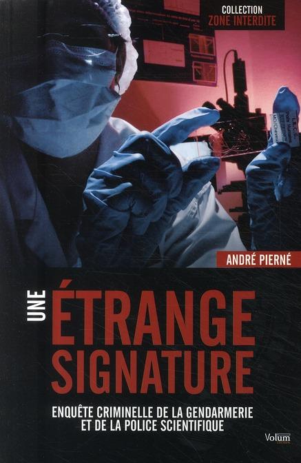 Une étrange signature ; enquête criminielle de la gendarmerie et de la police scientifique
