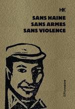 Couverture de Sans haine, sans armes, sans violence