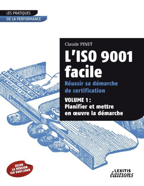 L'Iso 9001 Facile ; Reussir Sa Demarche De Certification T.1 ; Planifier Et Mettre En Oeuvre La Demarche
