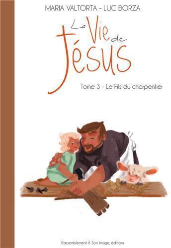 La vie de Jésus T.3 ; le fils du charpentier