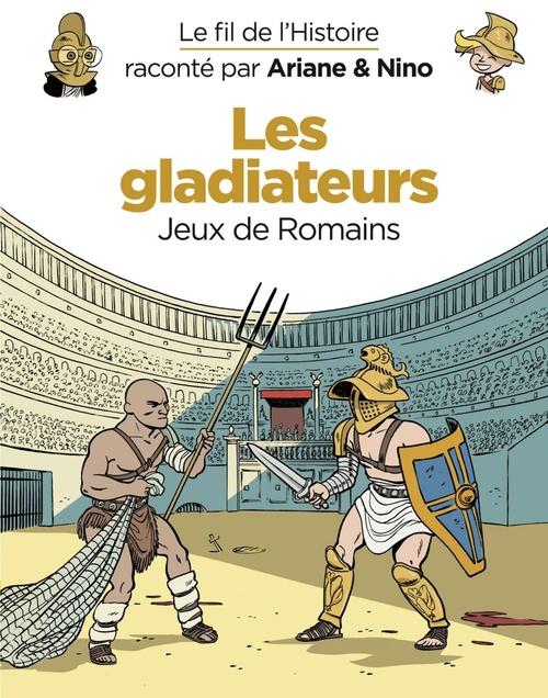 Le fil de l'Histoire raconté par Ariane & Nino T.10 ; les gladiateurs, jeux de Romains