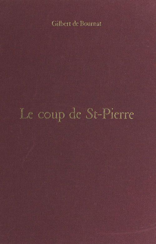Le coup de St-Pierre  - Gilbert de Bournat