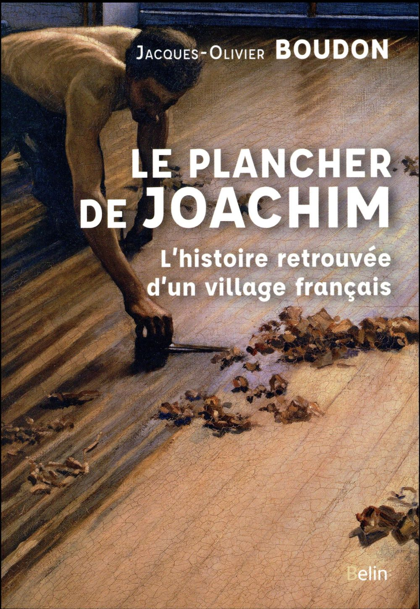 Le plancher de Joachim ; l'histoire retrouvée d'un village français