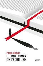 Vente EBooks : Le Grand Roman de l'écriture  - Pierre MENARD