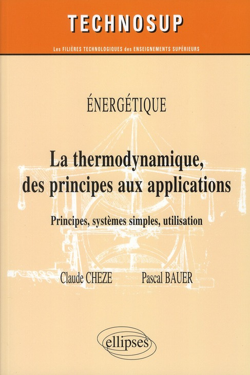 Energetique ; Thermodynamique Des Principes Aux Applications ; Principes, Systemes Simples, Utilisation