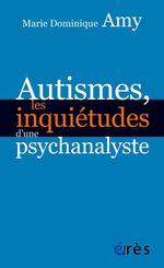 Vente EBooks : Autismes, les inquiétudes d´une psychanalyste  - Marie Dominique AMY