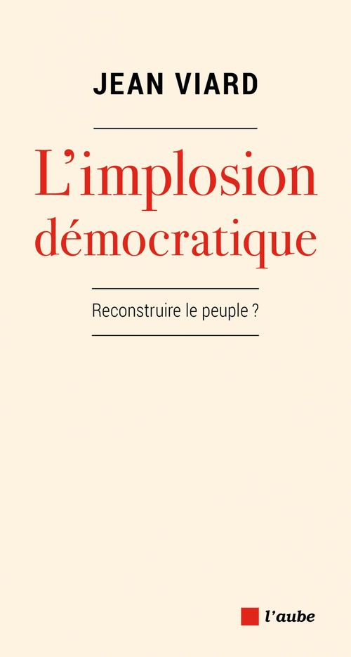 L'implosion democratique - reconstruire le peuple ?