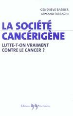 Couverture de Societe cancerigene, lutte t-on vraiment contre le cancer ? (la)