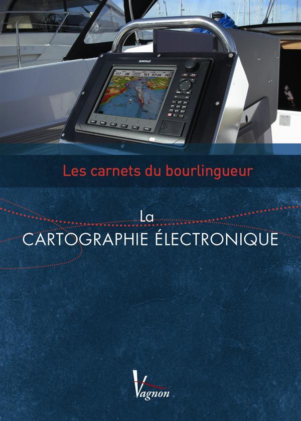 Les carnets du bourlingueur ; la cartographie électronique
