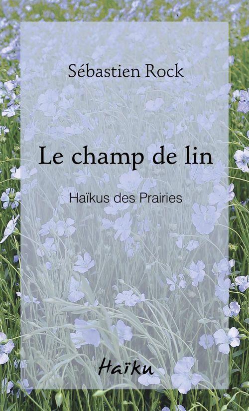 Le champ de lin. haikus des prairies