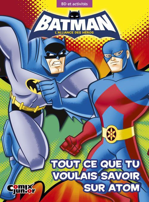 Batman - l'alliance des héros ; tout ce que tu voulais savoir sur Atom