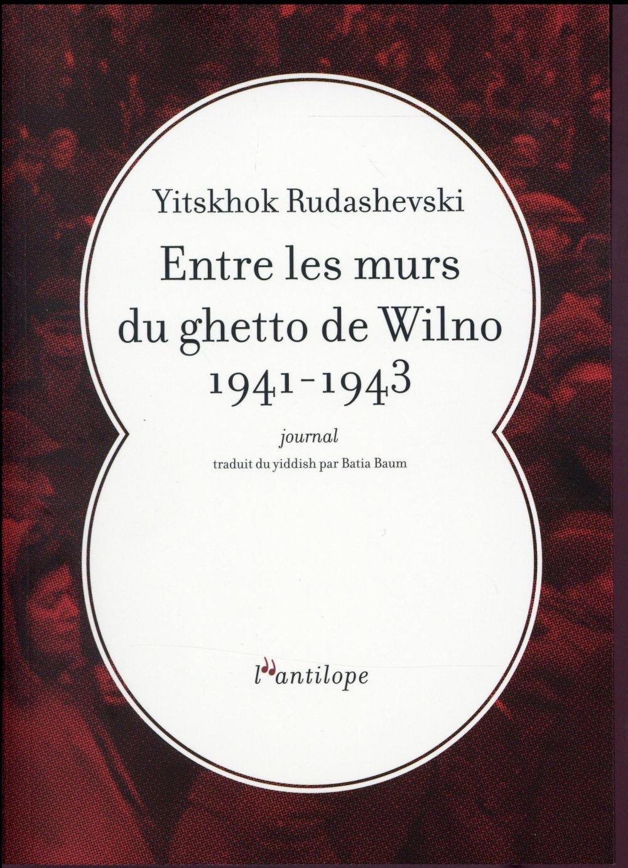 Entre les murs du ghetto de Wilno 1941-1943 ; journal