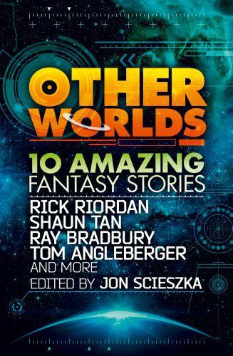 Other Worlds (feat. stories by Rick Riordan, Shaun Tan, Tom Angleberge