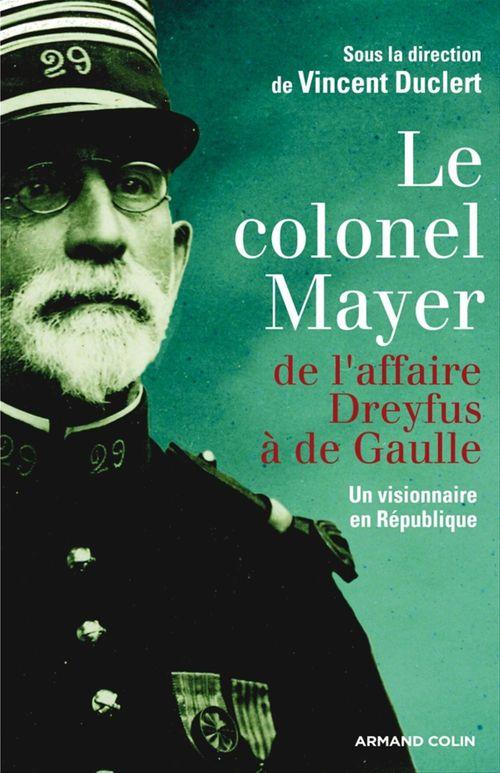 Le colonel mayer ; de l'affaire Dreyfus à De Gaulle